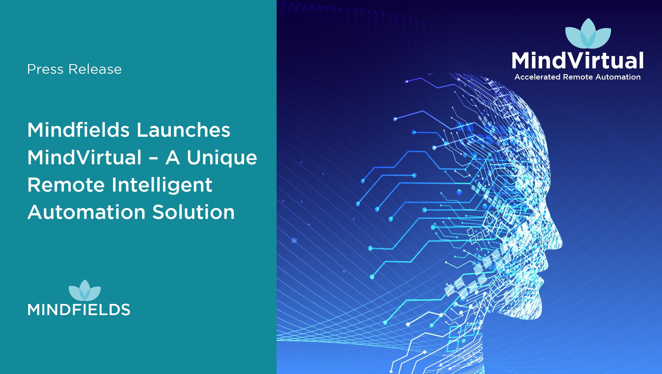 Mindfields Launches MindVirtual – A Unique Remote Intelligent Automation Solution